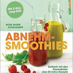 Abnehm-Smoothies: Schlank mit den Powerdrinks: über 50 Detox-Rezepte  - Mit 2-Kilo-weg-Diät
