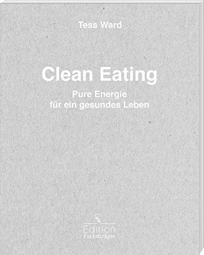 Clean Eating - Pure Energie für ein gesundes Leben