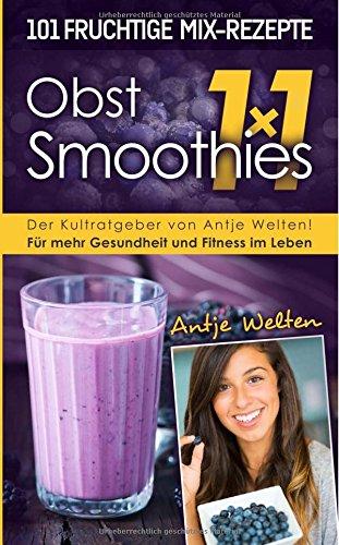 Das Obst Smoothies 1x1: 101 Rezepte für mehr Gesundheit & Fitness im Leben (Rohkost, Smoothie & Detox Rezepte)