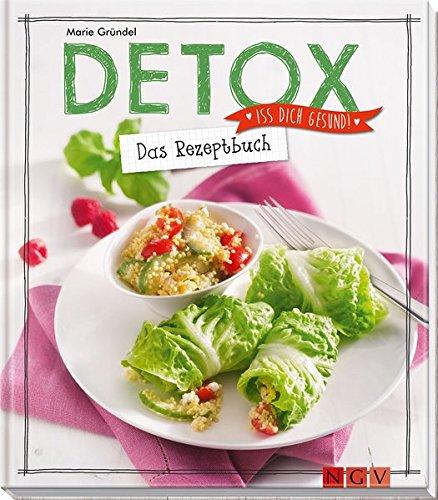 Detox - Das Rezeptbuch: Iss dich gesund!