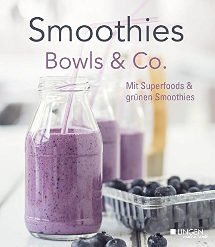Smoothies, Bowls & Co.: Mit Superfoods & grünen Smoothies
