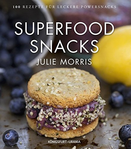Superfood Snacks: 100 Rezepte für leckere Powersnacks (gesunde Snacks)