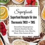 Superfoods Superfood Rezepte für den Thermomix TM31 + TM5: Smoothies Hauptspeisen Desserts Kuchen Snacks mit Goji-Beeren, Acai, Matcha, Maca, Chia-Samen & Co.