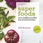 Superfoods: Von Süßkartoffel bis Kichererbse - 100 Rezepte